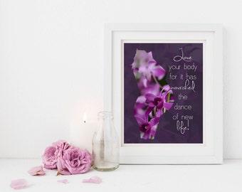 Pregnancy Print, Maternity, Love Your Body, Digital Download, Mother, Inspiration, Baby, Baby Shower Print, Flower, Orchid, Motherhood, Joy