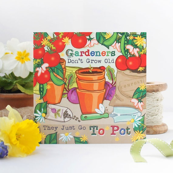 Gardeners Greeting Card Dont Grow Old