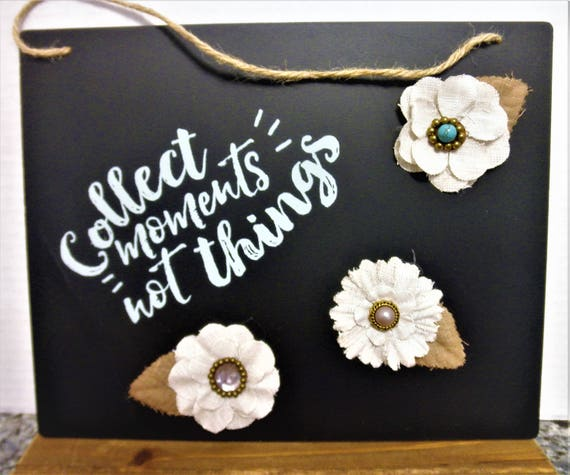Chalk Board Sign, Collect Moments Not Things, Wall Hanging, Wedding Gift, Home Decor