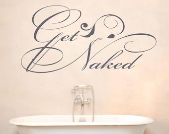Get Naked Decal, Bathroom Decor, Get Naked Sign,  Get Naked Print, Get Naked Wall Decal, Get Naked Wall Art, Get Naked Vinyl - WD0226