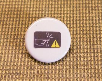Warning Pinch Button. 1.25 inch Button. Warning Button. Nerd. Geek. Engineer
