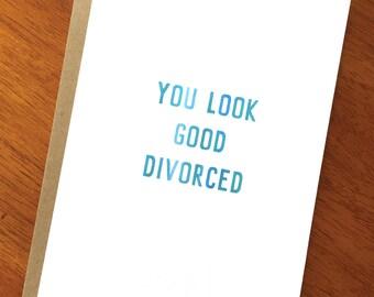 You Look Good Divorced; Funny Divorce Card; Divorce Encouragement; Sarcastic Card; Unique Funny Card; Newly Single; Card for Divorce