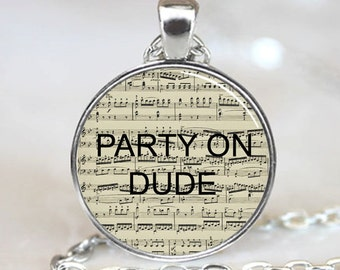 Party on Dude Music Score  Pendant,  Handcrafted  Necklace Pendant (PD0289)