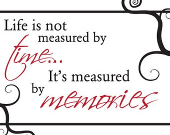 life is not measured by time it's measured by memories - digital - 5x7