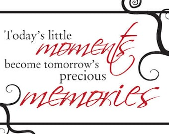 today's little moments become tomorrow's precious memories - digital