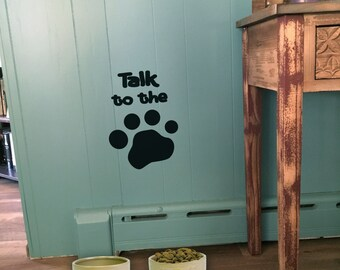"Wall decal ""Talk to the Paw"" with paw prints in place of words, home decor, wall decor, vinyl decal INDOOR"
