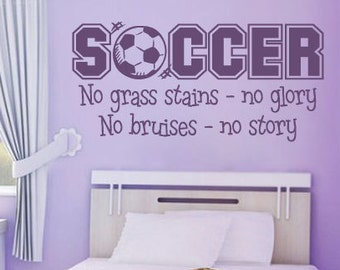 Girl Sports Soccer Vinyl Wall Decal  Boys and Girls Decor No Grass Stains No Glory No Bruises No Story  Kids Decor  Sports Wall Quote Vinyl
