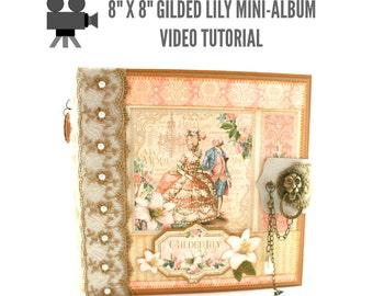 """8"""" x 8"""" Gilded Lily Scrapbook Mini-Album Video Tutorial"""
