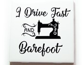 Funny Sewing Sign, I Drive Fast and Barefoot Wall Plaque in Black and White, Home Decor, Gift for quilter or Sewer, Sewing Room (9835)