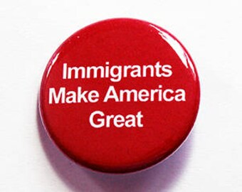 Immigrants make america great Pin, Pinback buttons, Lapel Pin, Support Immigrants, against Immigration ban, against muslim ban (7581)