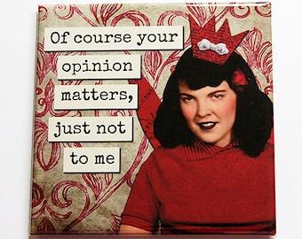 Funny Magnet, Kitchen Magnet, Fridge magnet, Magnet, Your opinion matters, just not to me, humor, refrigerator magnet, retro design (5830)