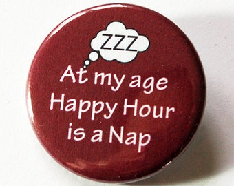 Aging Humor, Birthday Pin, Aging, Funny Pin, Pinback buttons, Lapel Pin, Made in Canada, Humor, Getting Older, Happy Hour is a nap (5438)