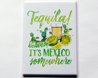 Tequila Magnet, Funny Tequila Magnet, ACEO, Fridge magnet, Kitchen magnet, Tequila, humor, Tequila because it's mexico somewhere (5982)