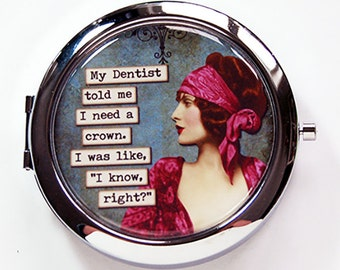 Funny pill case with mirror, Pill case with mirror, Spoiled, I Need a crown, humor, dentist, funny pill case, pill box with mirror (7092)