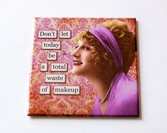Humorvolle Magnet, Kühlschrank Magnet, Lustige Magnet, Humor, Retro, Küche  Magnet, Magnet, Lassen Sie Sich Nicht Heute Eine Totale Verschwendung Von  Make Up ...