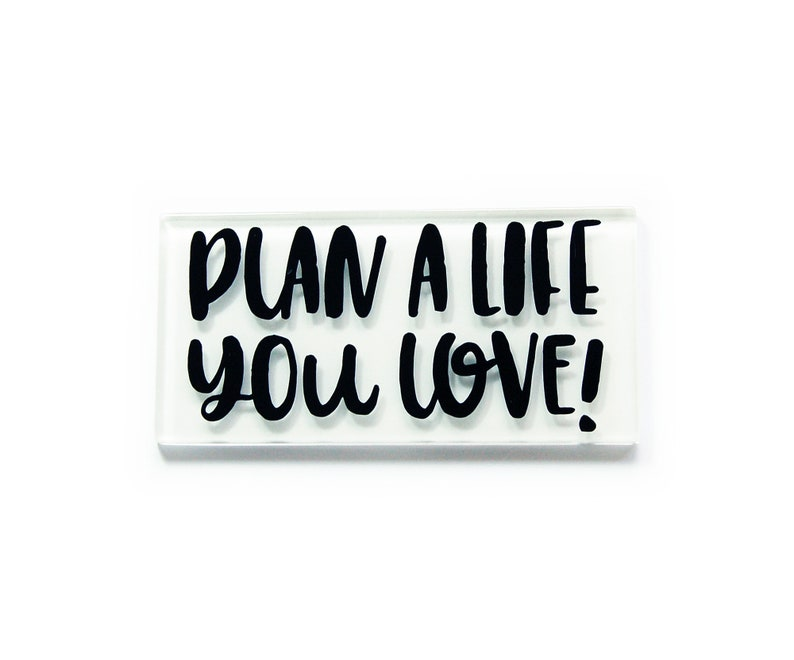 Inspirational Saying Plan A Life You Love Glass Fridge Magnet in Black and White 9847