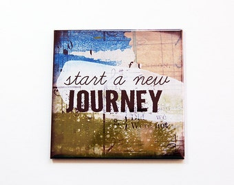 Start a new Journey Magnet, Fridge magnet, Kitchen magnet, Magnet, Motivational magnet, Inspirational Magnet, Start a new journey (5479)