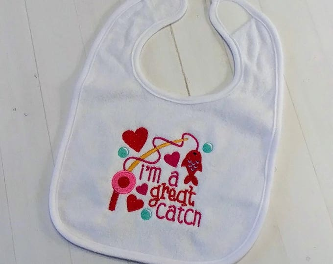 I'm a great catch Valentine's white embroidered terri cloth baby bibs  girls