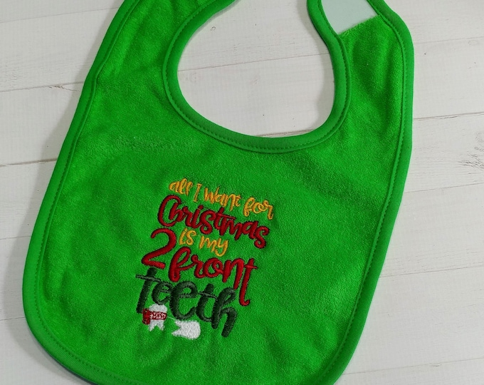All I want for Christmas is my 2 front teeth embroidered terri cloth baby bibs for boy and girls