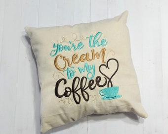 You're the cream to my coffee- Inspirational message decorative pillow- unique gifts for him or her