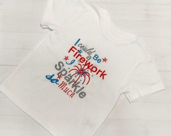 I could be a firework, I sparkle so much Independence day t-shirt with  embroidered details- Pre-made, Ready to ship