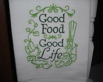 Good food good life Flour Sack Towel. Machine Embroidered.