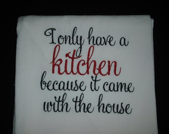 Flour sack towel I only have a kitchen because it came with the house
