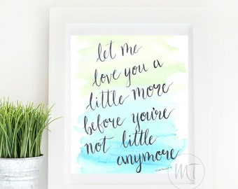 Let Me Love You A Little More Before Youre Not Little Etsy