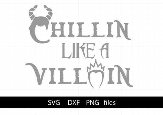 Chillin Like A Villain Svg Cut File Digital File Disney Svg Etsy
