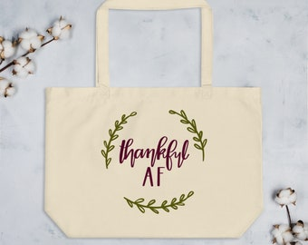 Thanksgiving Hostess Gift, Thankful AF Eco Friendly Tote Bag,Certified Organic Cotton,Friendsgiving Favor,Friendsgiving Decor,Large Tote Bag