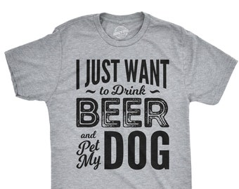 d003b66a6 Funny Dog Shirt, Dog Dad Shirt, Mens Dog T shirt, Gift For Dog Lovers, Dog  Shirt For Men, Dog Lover, Want to Drink Beer and Pet my Dog