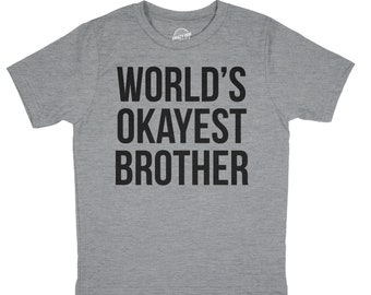abd90b6d Youth T Shirt For Brother, Youth Sibling Shirts, Big Brother Tee, Gift For  Brother, Kids Brother T Shirt, Worlds Okayest Brother T Shirt