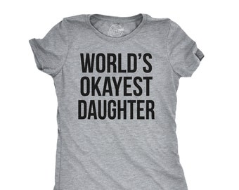497314a9 Womens Worlds Okayest Daughter T Shirt, Funny Shirt, Best Gifts for Her,  Daughter, Family Shirts, Cool T shirts, Slim Fit, Gift for Daughter