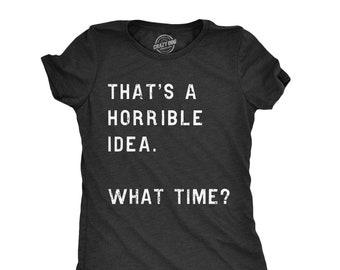 Thats A Horrible Idea What Time Shirt f7a434272