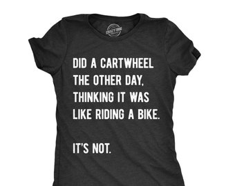 Sarcastic Shirts, Shirts With Funny Sayings, Funny Womens Shirt, Offensive Shirt For Women, Did A Cartwheel, Its Not Like Riding A Bike