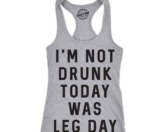 Im Not Drunk Today Was Leg Day Tank Top bb526d3b8