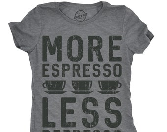 Espresso Shirt, I Love Espresso, Coffee Shirt, Funny Coffee Shirt, Womens Funny Shirt, Coffee Lovers , More Espresso Less Depresso