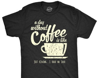 667c988b6 T Shirt Coffee, Coffee Lovers Presents, Funny Coffee Shirt, Coffee Shirt,  Caffeine Addicted Mens Shirt, A Day Without Coffee is Like