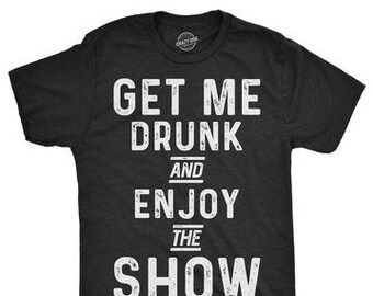 aaed2225 Stag Do Shirts, Mens Drinking Shirt, Party Shirts Men, Funny Drinking Shirt  For Men, Funny Mens Shirt, Get Me Drunk And Enjoy The Show