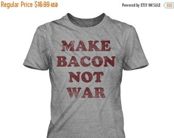 Bacon Lover Shirt, Funny Shirt Bacon, Love Bacon Shirt, Womens Bacon Shirt, Pork Shirt Funny, Women's Make Bacon Not War T-Shirt