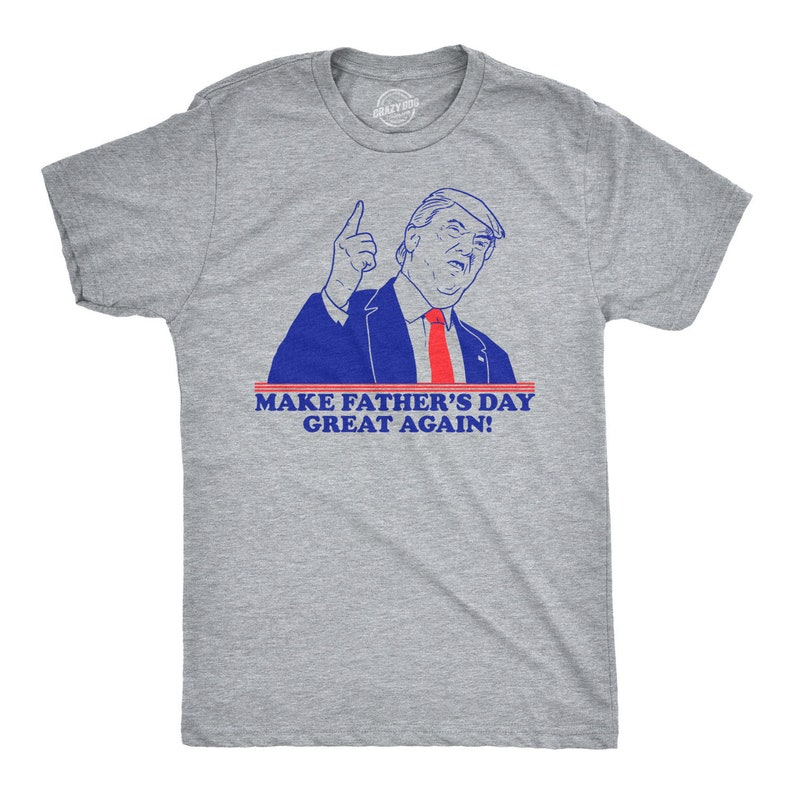 Political Shirts, Trump Shirts, Make Fathers Day Great Again T Shirt,  Fathers Day Gift, Gift For Dad, Dad Shirt, Funny T shirt For Dads