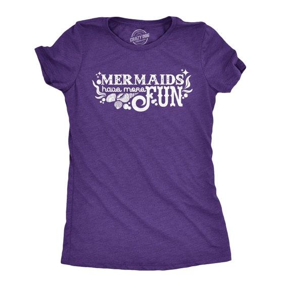 554d90fd Mermaid Gifts, Mermaids Have More Fun T Shirt, Mermaid Shirt Women, Purple  Funny Mermaid Top, Girls Mermaid Tee, Cute Girls Tops