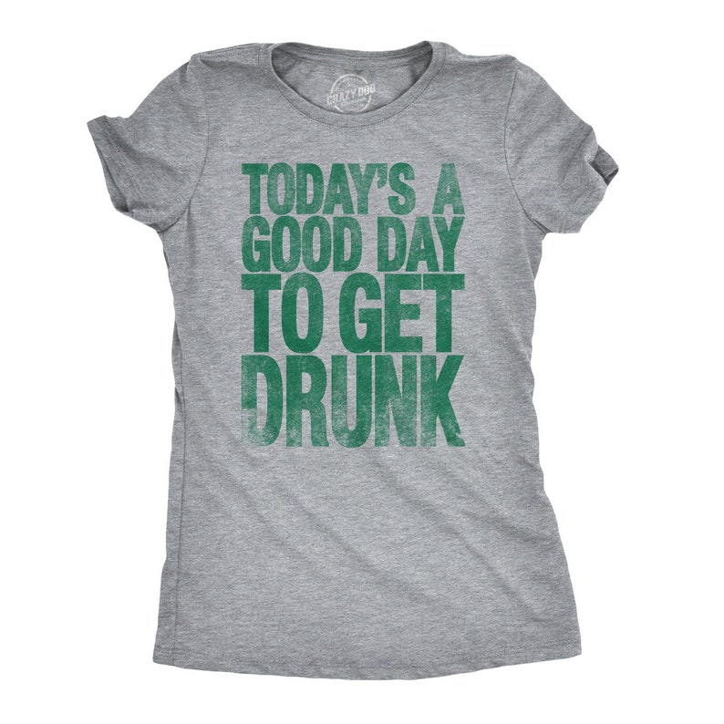 f0c0925e Womens Todays A Good Day To Get Drunk Shirt St Patricks Day T | Etsy