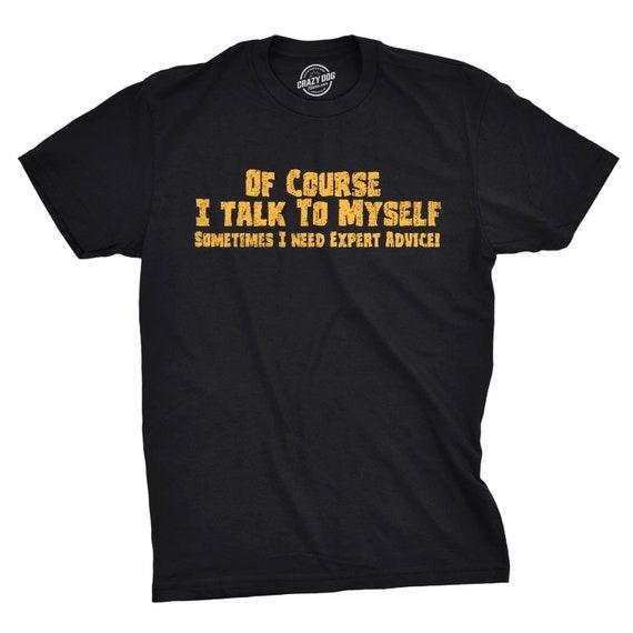 Mens Yes I Talk To Myself Funny Slogan Tshirt
