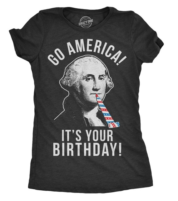 Go America Its Your Birthday Womens Shirt Four Of July Independence Day 4th Pride Patriotic