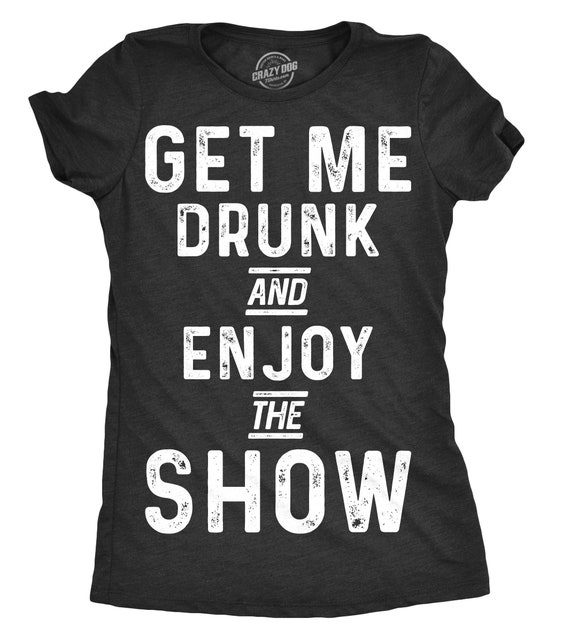 buy online 50% price hot-selling authentic Womens Drinking Shirt, Party Shirts Women, Funny Drinking Shirt For Women,  Funny Womens Shirt, Get me Drunk and Enjoy the Show