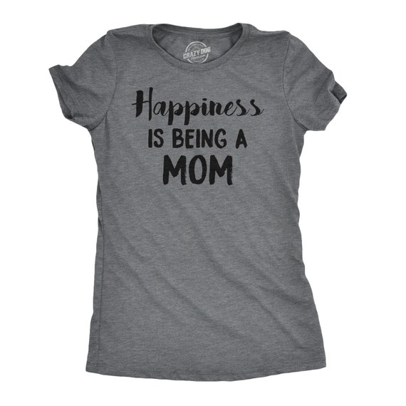 16f77284 Mom Shirt Funny, Mom Shirts With Sayings, Happiness is Being a Mom T shirt, Funny  Mom Shirt, Gift For Mom, Mom Shirt, Mothers Day T Shirt