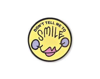 Don't Tell Me To Smile - Enamel Pin