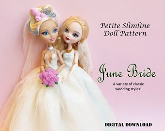 June Bride wedding Dress Doll clothes sewing pattern for Petite Slimline Fashion Doll girls: DC, High, Monster, Ever After, Dal, Obitsu