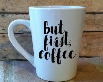 But First, Coffee Coffee Mug | First, Coffee Coffee Cup | Coffee Mug | Coffee Cup | Coffee Mug | Custom Coffee Cup | Coffee Gift